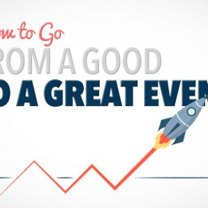 How to Go From a Good to a Great Event!