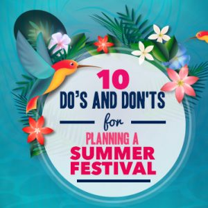 10 Do's and Don'ts for Planning a Summer Festival